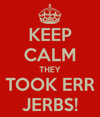 keep-calm-they-took-err-jerbs.png