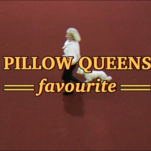 Pillow Queens - Favourite