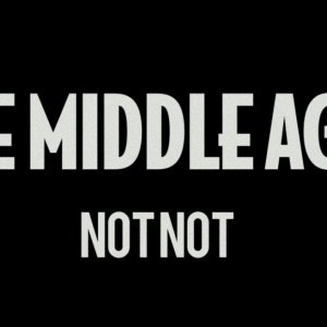 The Middle Ages - Not Not