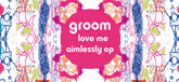 Groom Love Me Aimlessly EP release