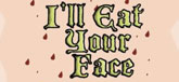 I'll Eat Your Face