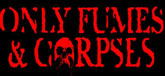 Only Fumes & Corpses