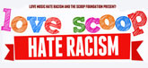 Love SCOOP Hate Racism