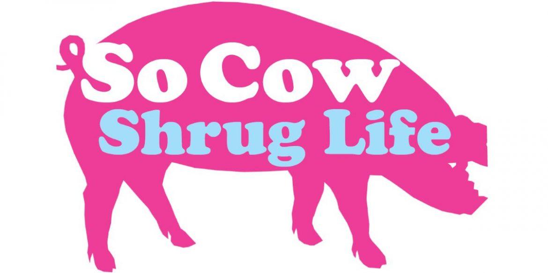 So Cow / Shrug Life