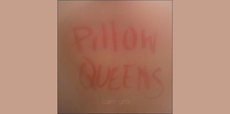 Pillow Queens - Calm Girls