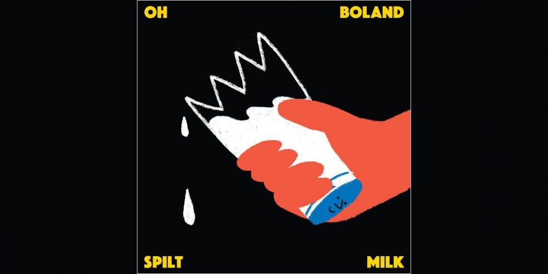 Oh Boland - Spilt Milk