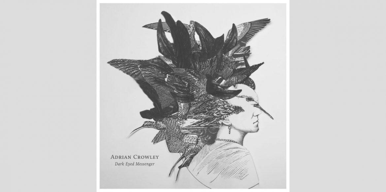 Adrian Crowley - Dark Eyed Messenger