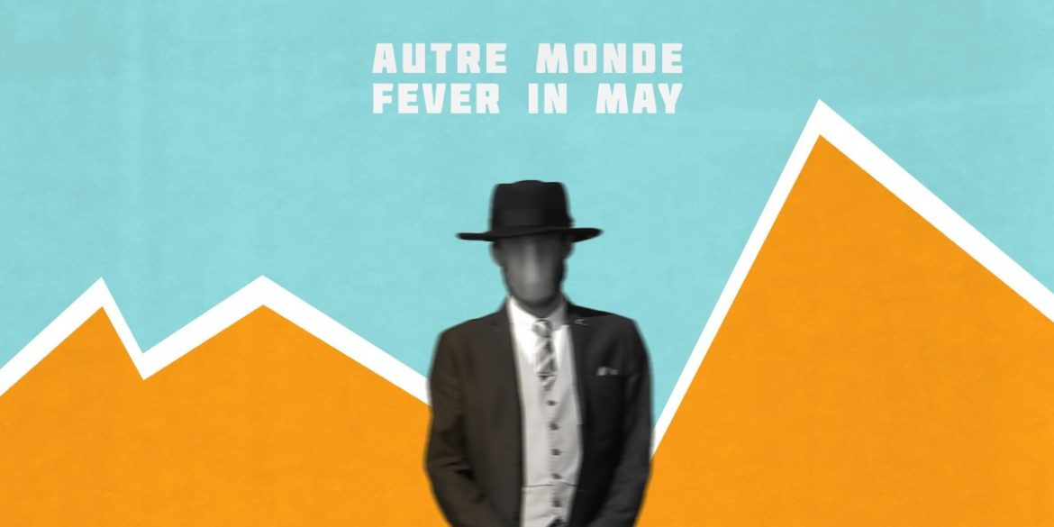 Autre Monde - Fever in May